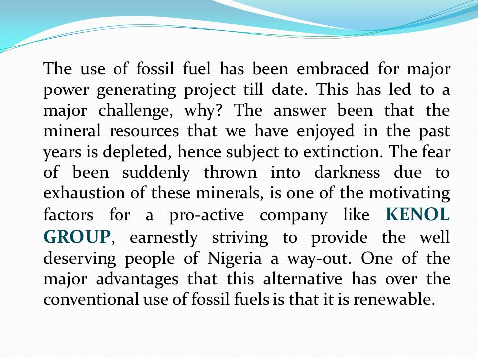 The use of fossil fuel has been embraced for major power generating project till date.