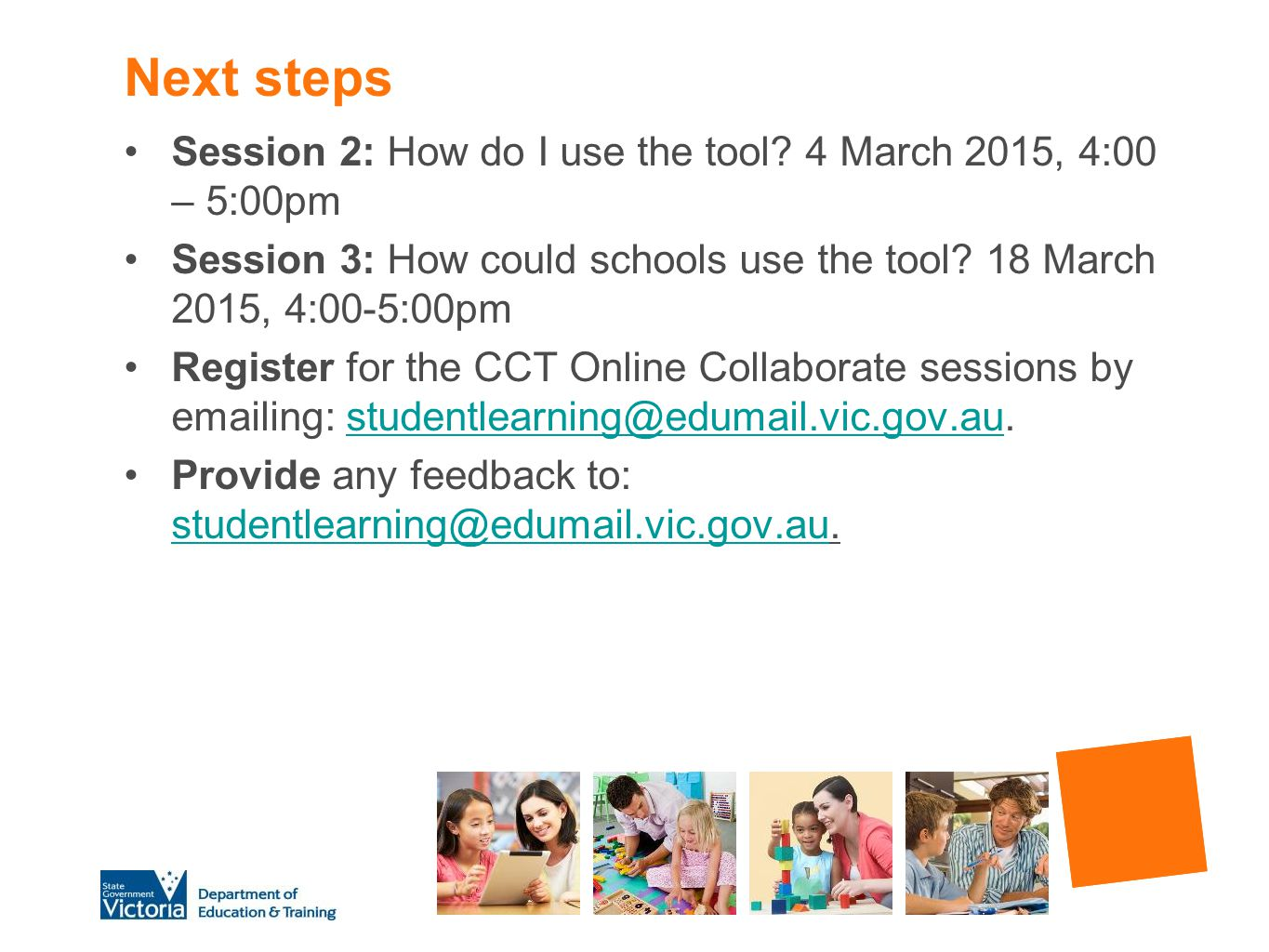 Next steps Session 2: How do I use the tool 4 March 2015, 4:00 – 5:00pm. Session 3: How could schools use the tool 18 March 2015, 4:00-5:00pm.