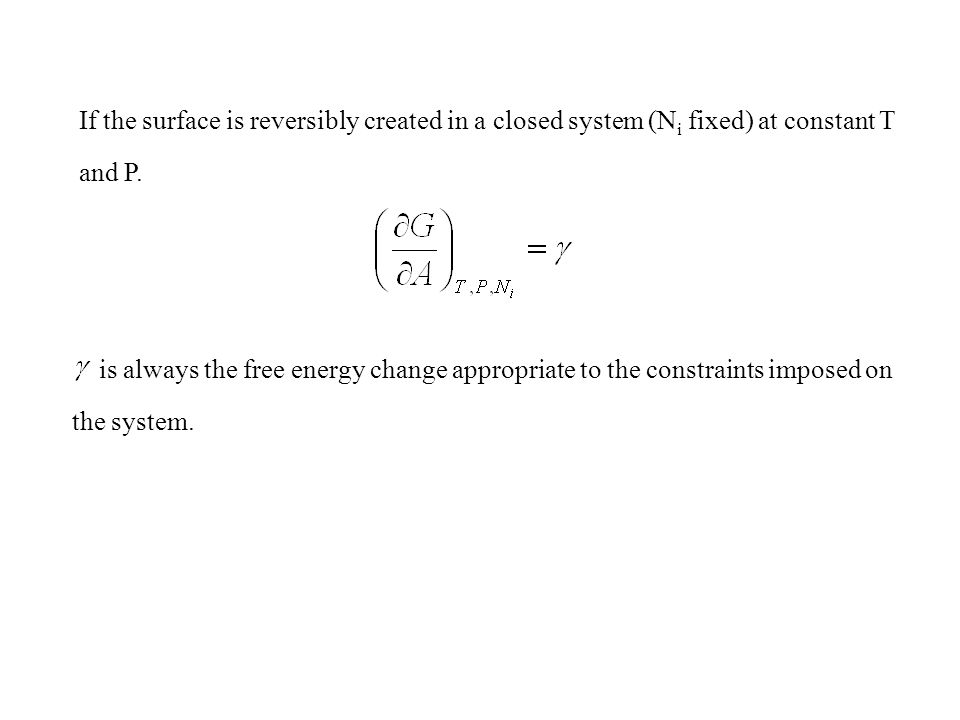 If the surface is reversibly created in a closed system (Ni fixed) at constant T and P.