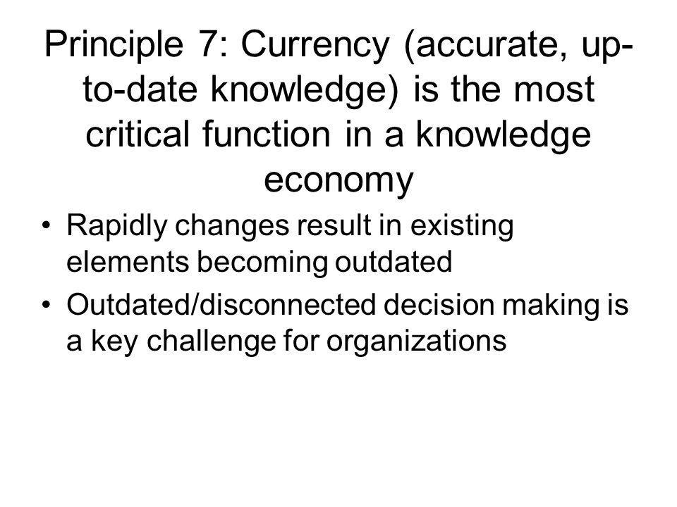 Principle 7: Currency (accurate, up-to-date knowledge) is the most critical function in a knowledge economy