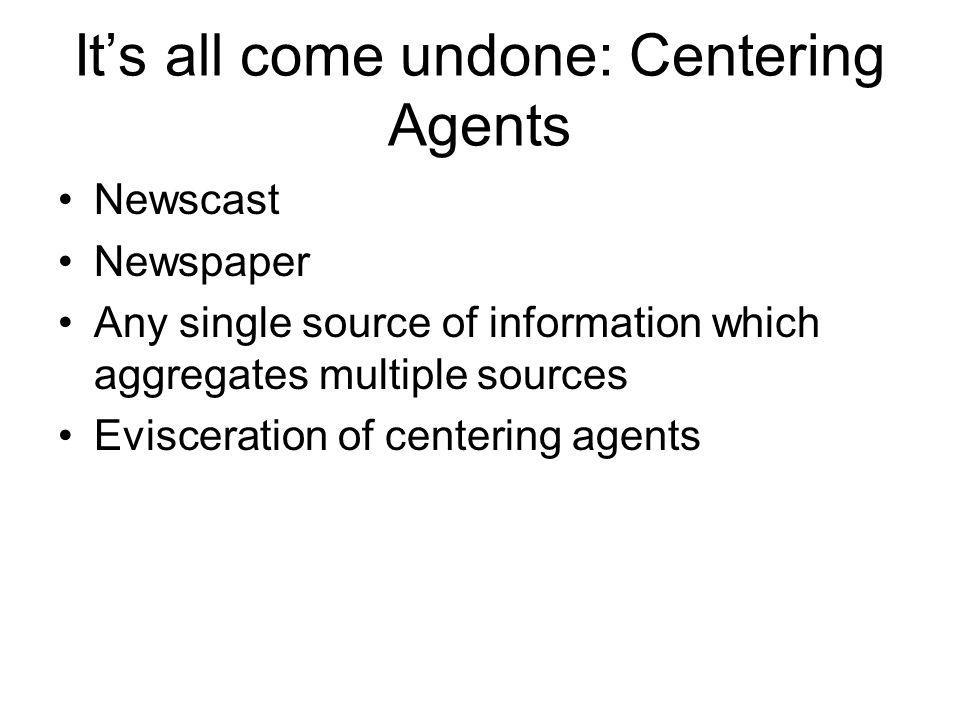 It's all come undone: Centering Agents