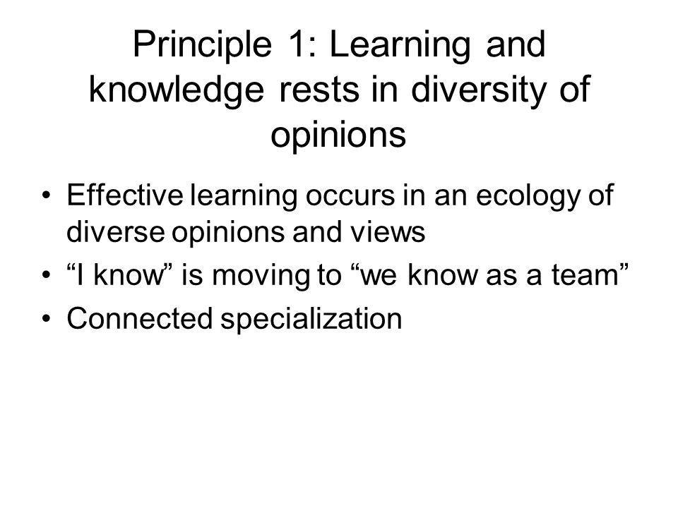 Principle 1: Learning and knowledge rests in diversity of opinions