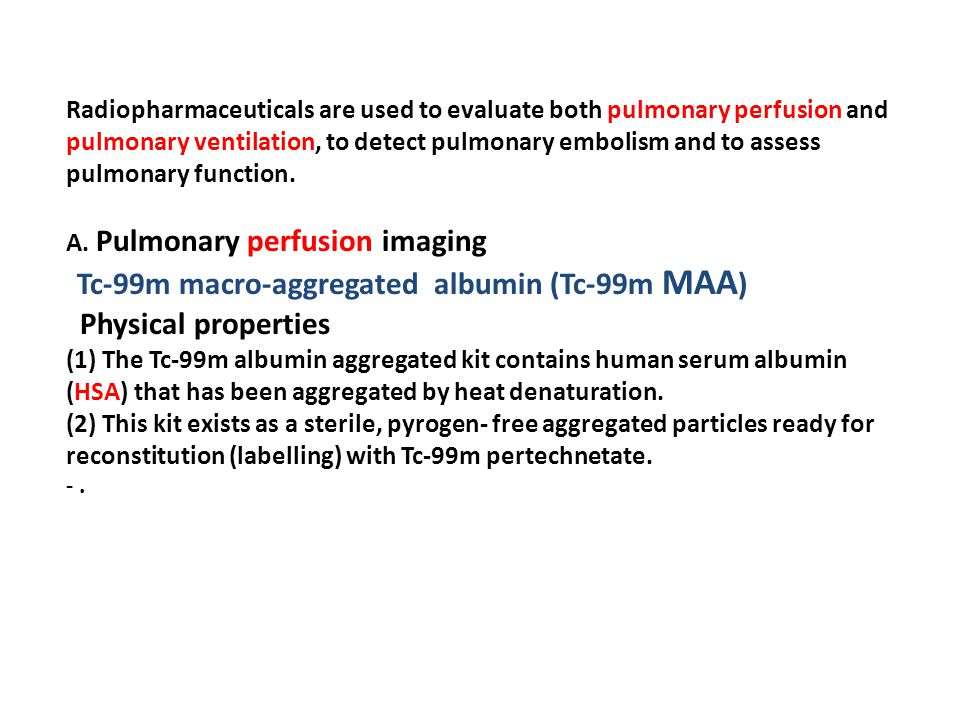 Radiopharmaceuticals are used to evaluate both pulmonary perfusion and