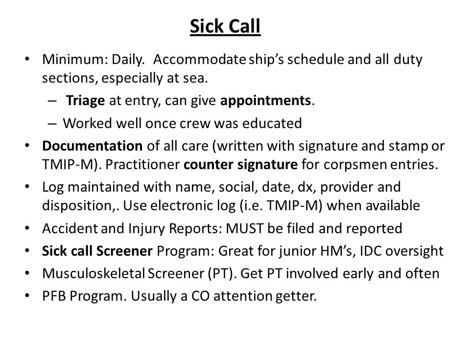 Sick Call Minimum: Daily. Accommodate ship's schedule and all duty sections, especially at sea. Triage at entry, can give appointments.