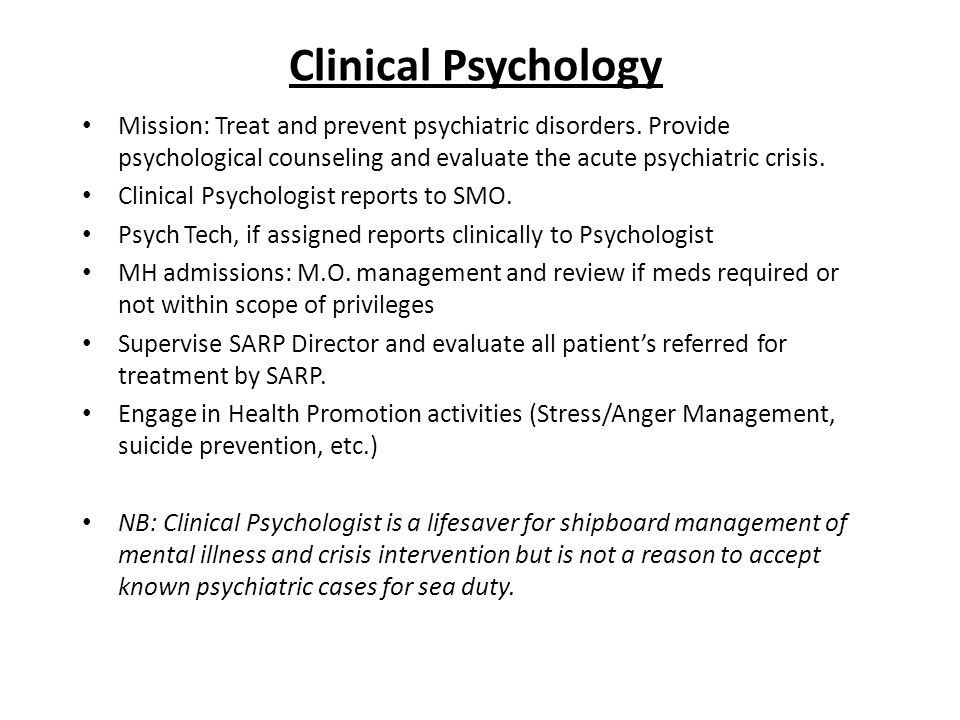 Clinical Psychology Mission: Treat and prevent psychiatric disorders. Provide psychological counseling and evaluate the acute psychiatric crisis.