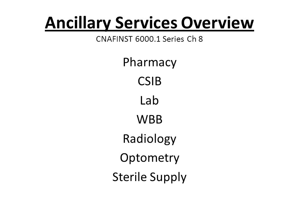 Ancillary Services Overview CNAFINST 6000.1 Series Ch 8