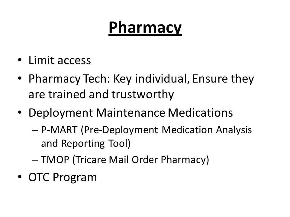 Pharmacy Limit access. Pharmacy Tech: Key individual, Ensure they are trained and trustworthy. Deployment Maintenance Medications.