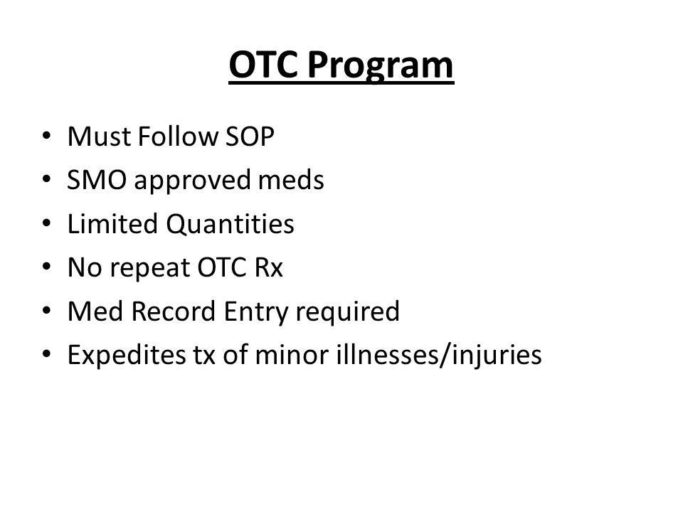 OTC Program Must Follow SOP SMO approved meds Limited Quantities