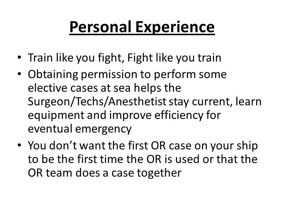 Personal Experience Train like you fight, Fight like you train