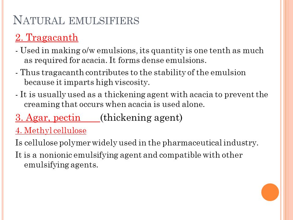 Natural emulsifiers 2. Tragacanth 3. Agar, pectin (thickening agent)