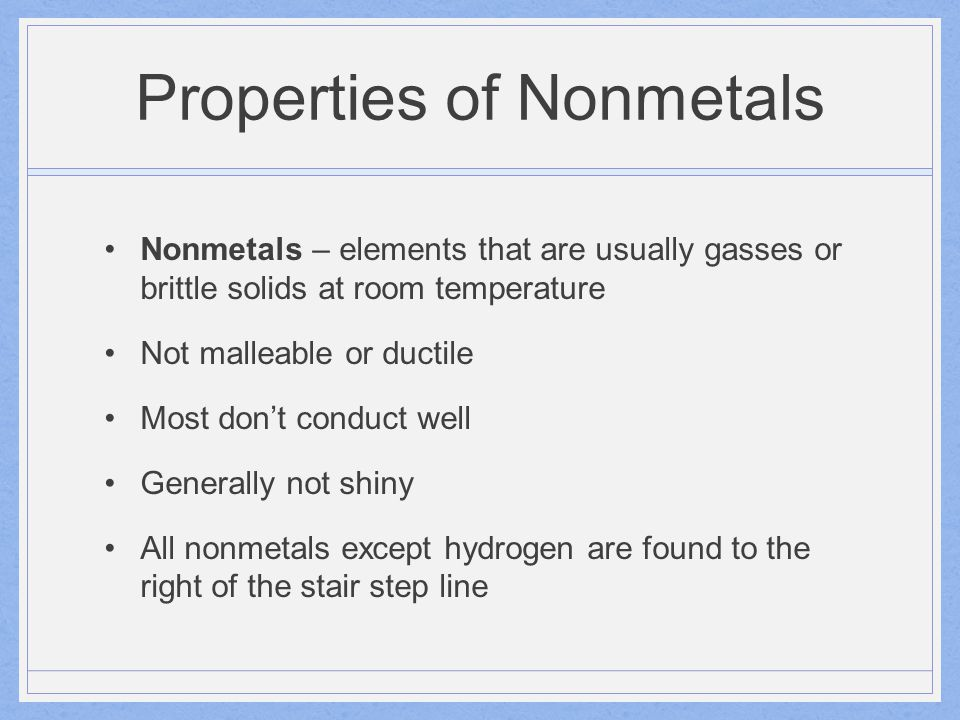 Bonding in Nonmetals Electrons in most nonmetals are attracted to the nucleus of the atom, so they are poor conductors.
