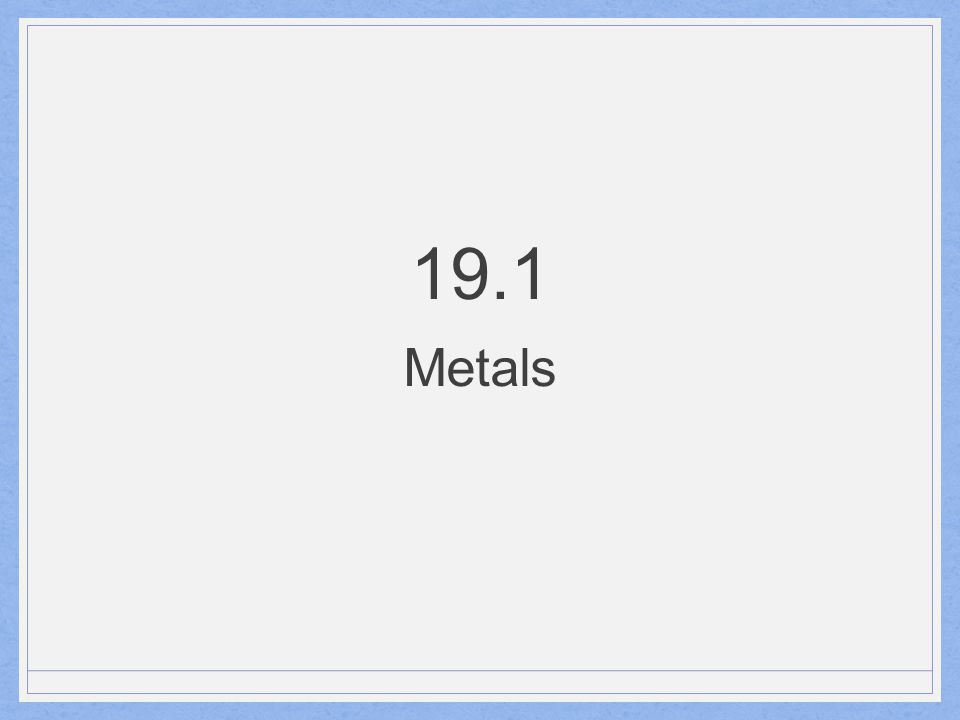 Properties of Metals Metals have common properties