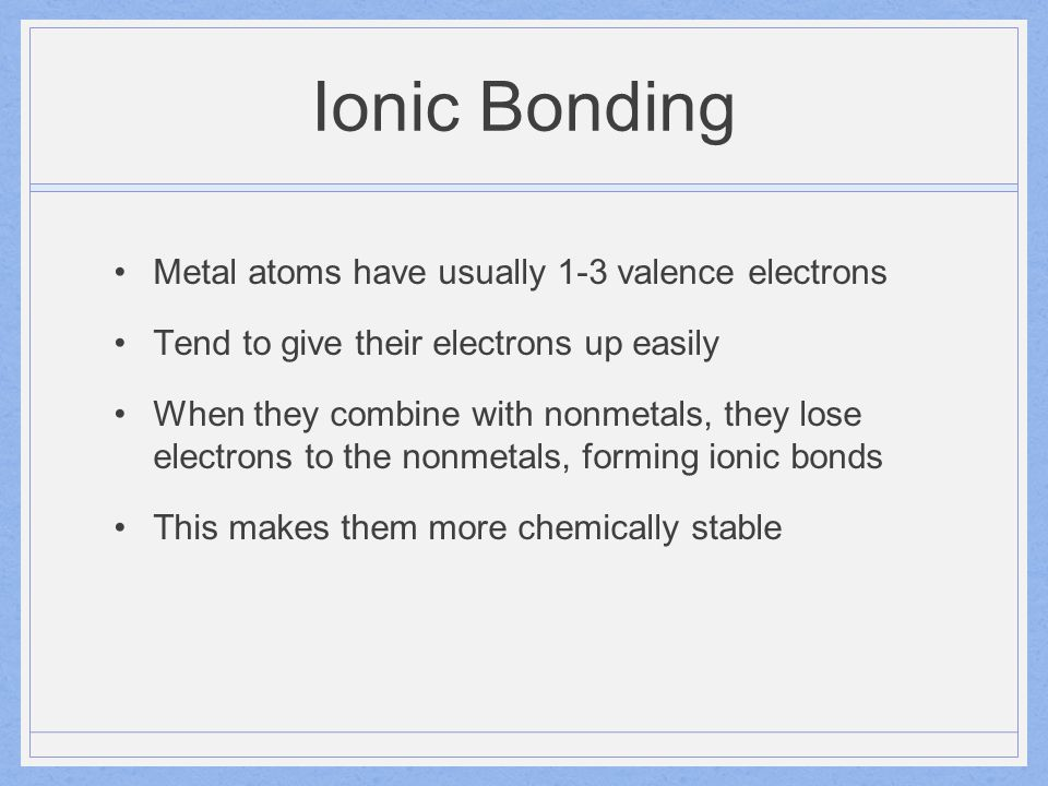 Metallic Bonding Occurs among metal atoms