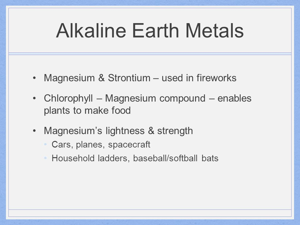 Alkaline Earth Metals Calcium compounds needed for life