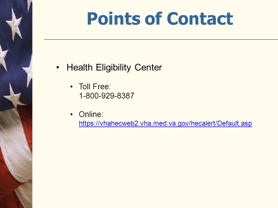Points of Contact Health Eligibility Center Toll Free: 1-800-929-8387