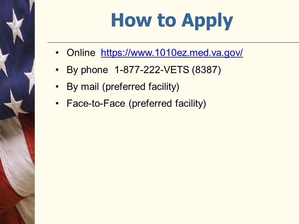 How to Apply Online https://www.1010ez.med.va.gov/