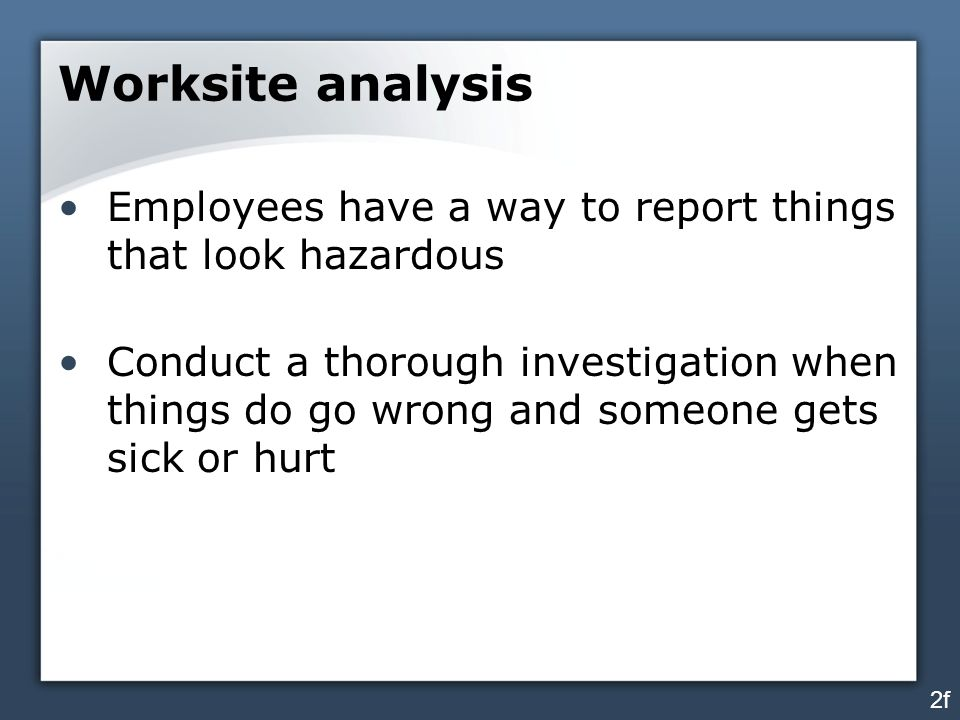 Worksite analysis Employees have a way to report things that look hazardous.