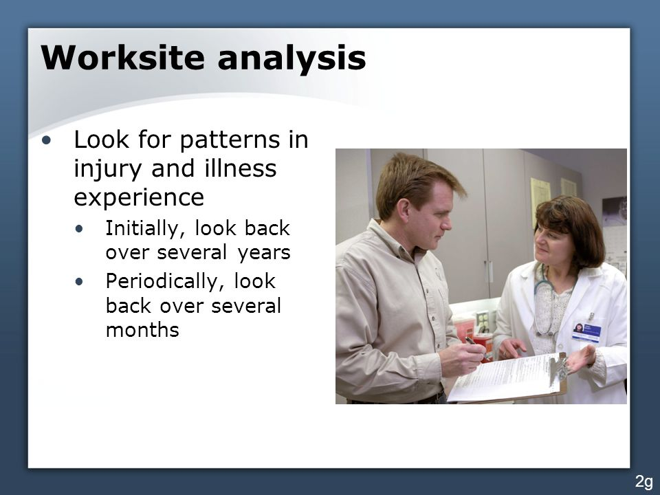 Worksite analysis Look for patterns in injury and illness experience