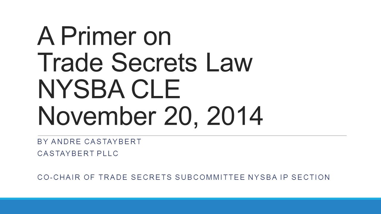 A Primer on Trade Secrets Law NYSBA CLE November 20, 2014