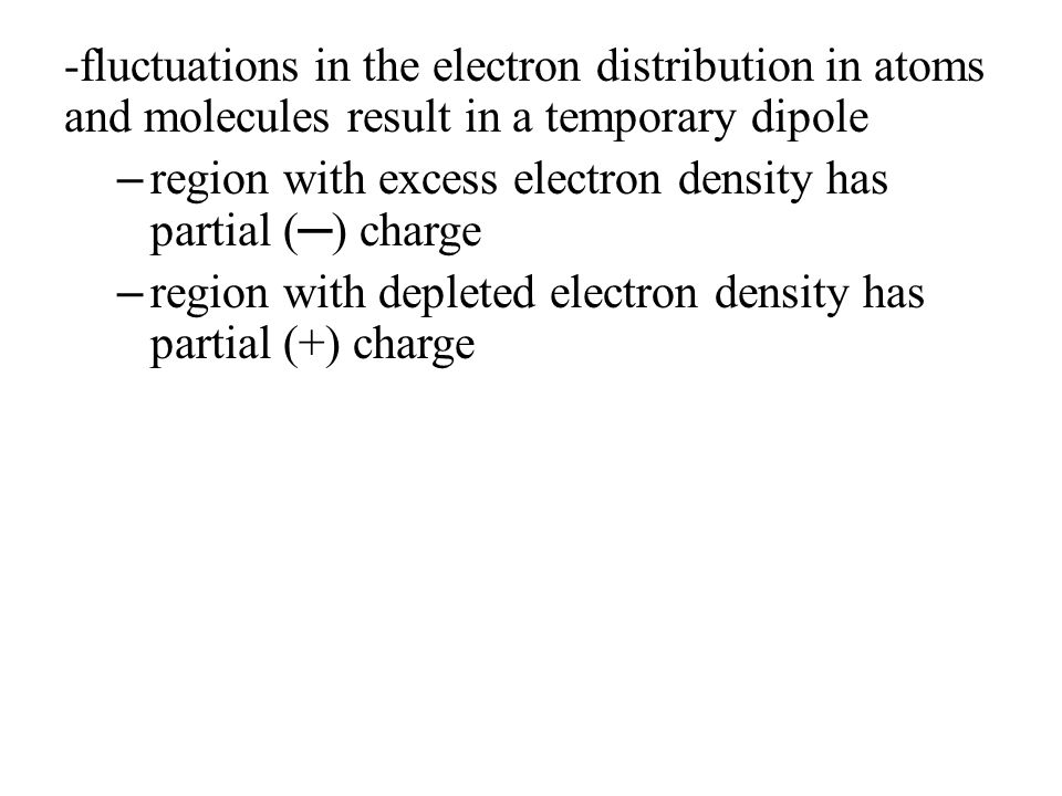 -fluctuations in the electron distribution in atoms and molecules result in a temporary dipole