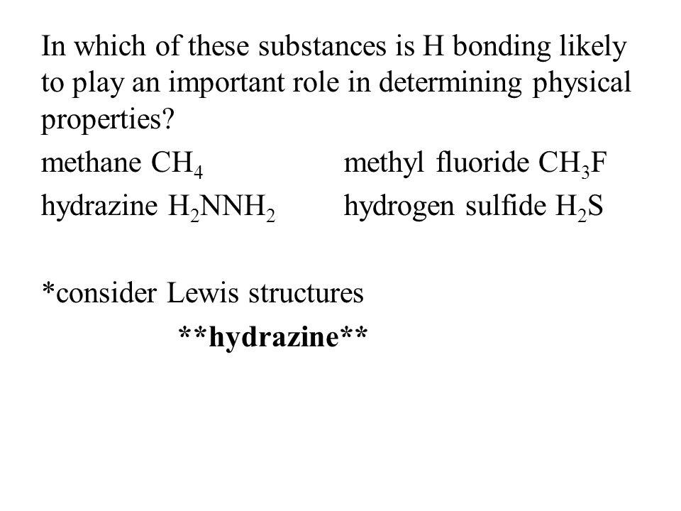 In which of these substances is H bonding likely to play an important role in determining physical properties.