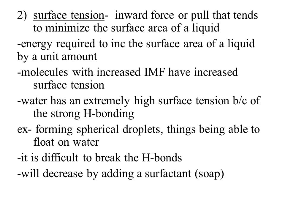 surface tension- inward force or pull that tends to minimize the surface area of a liquid