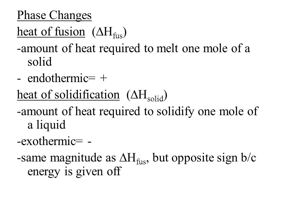Phase Changes heat of fusion (∆Hfus) -amount of heat required to melt one mole of a solid. endothermic= +