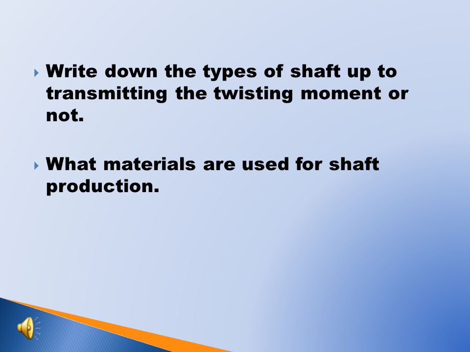 Write down the types of shaft up to transmitting the twisting moment or not.