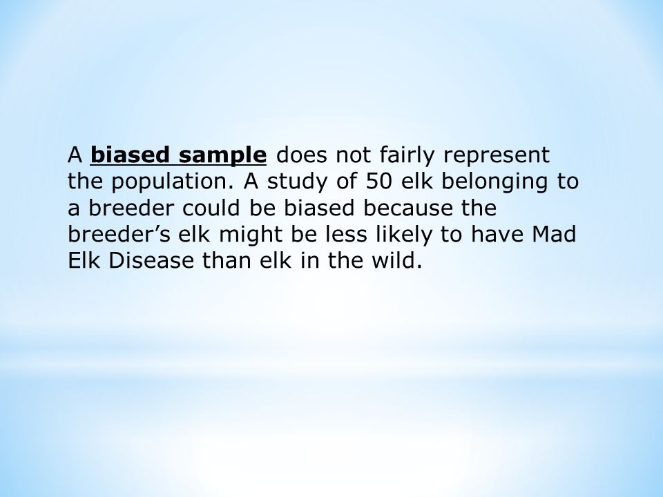 A biased sample does not fairly represent the population