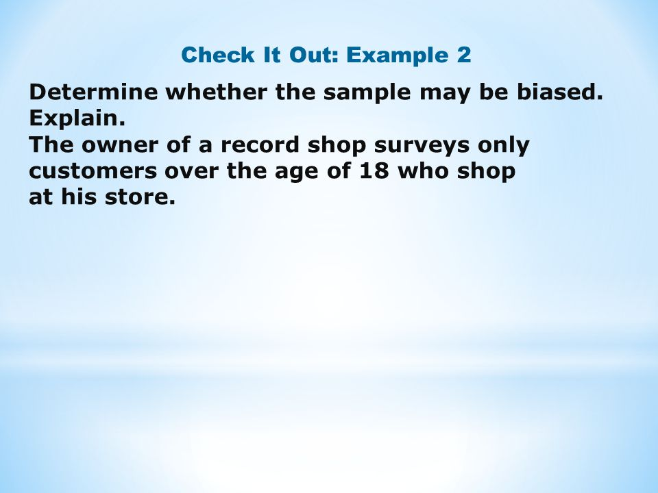 Check It Out: Example 2 Determine whether the sample may be biased. Explain.