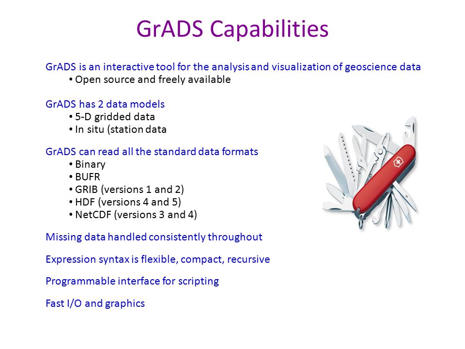 GrADS Capabilities GrADS is an interactive tool for the analysis and visualization of geoscience data.
