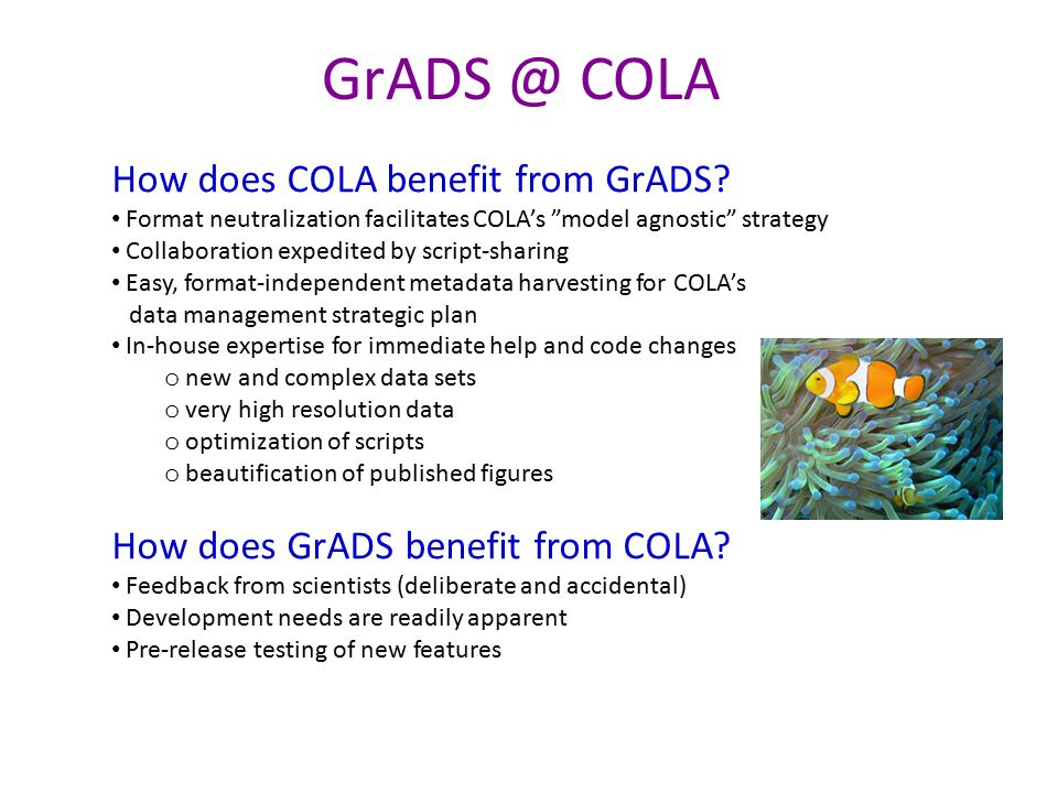 GrADS @ COLA How does COLA benefit from GrADS