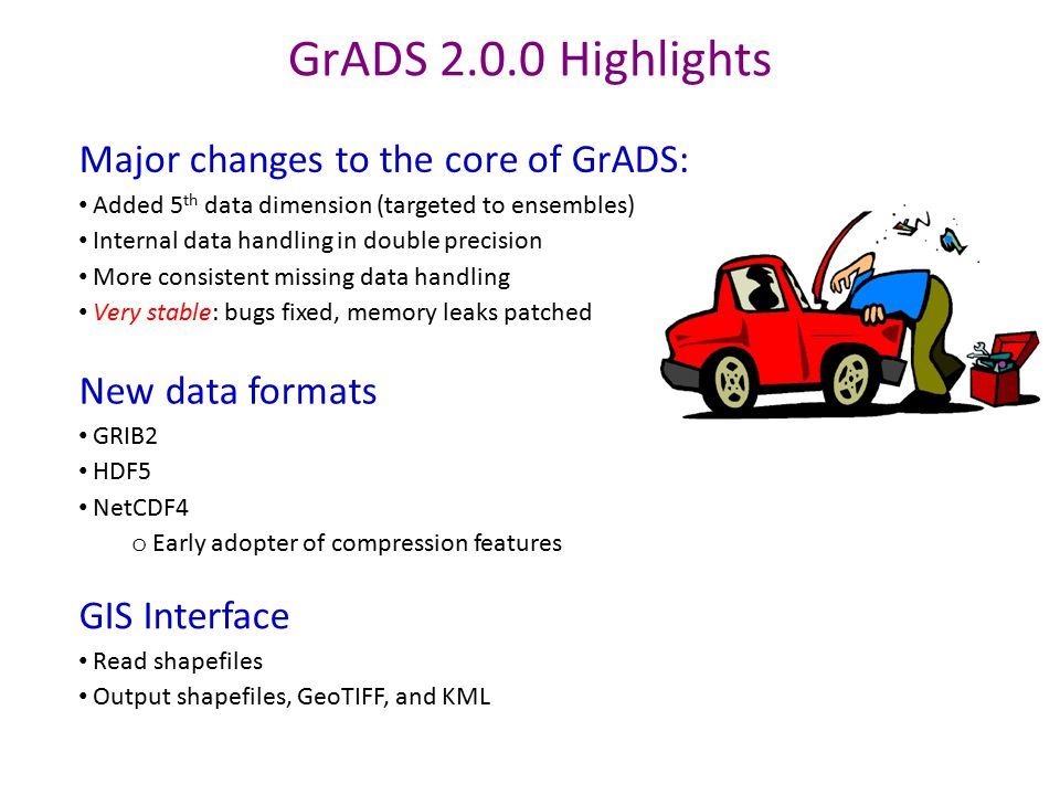 GrADS 2.0.0 Highlights Major changes to the core of GrADS: