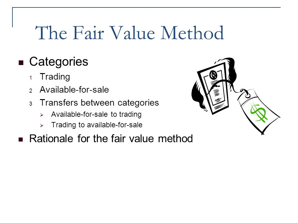 The Fair Value Method Categories Rationale for the fair value method