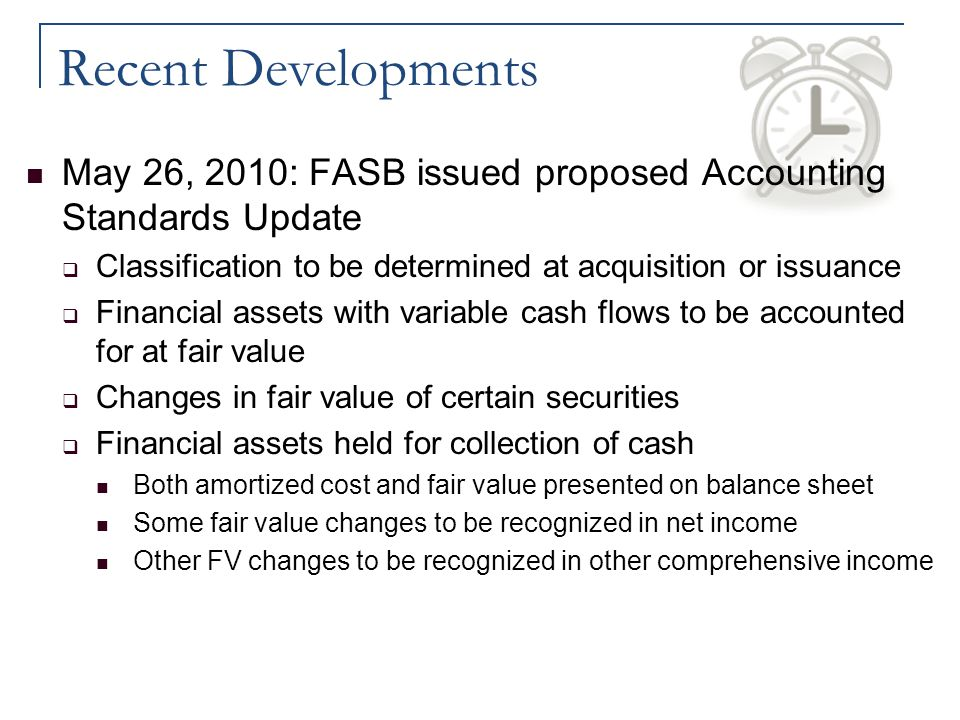 Recent Developments May 26, 2010: FASB issued proposed Accounting Standards Update. Classification to be determined at acquisition or issuance.