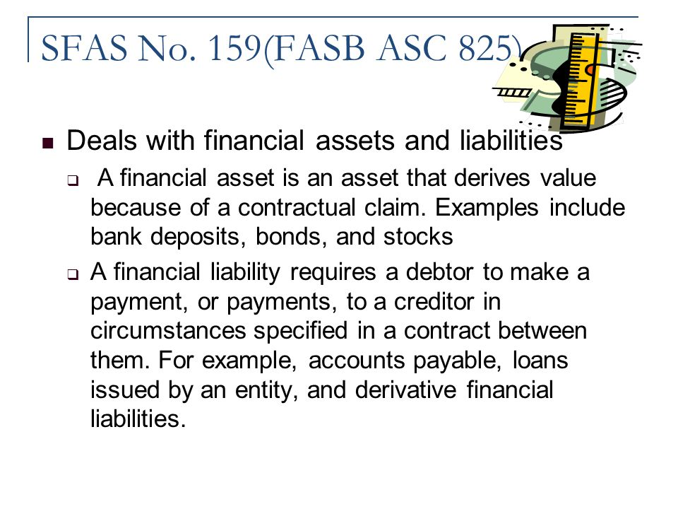 SFAS No. 159(FASB ASC 825) Deals with financial assets and liabilities
