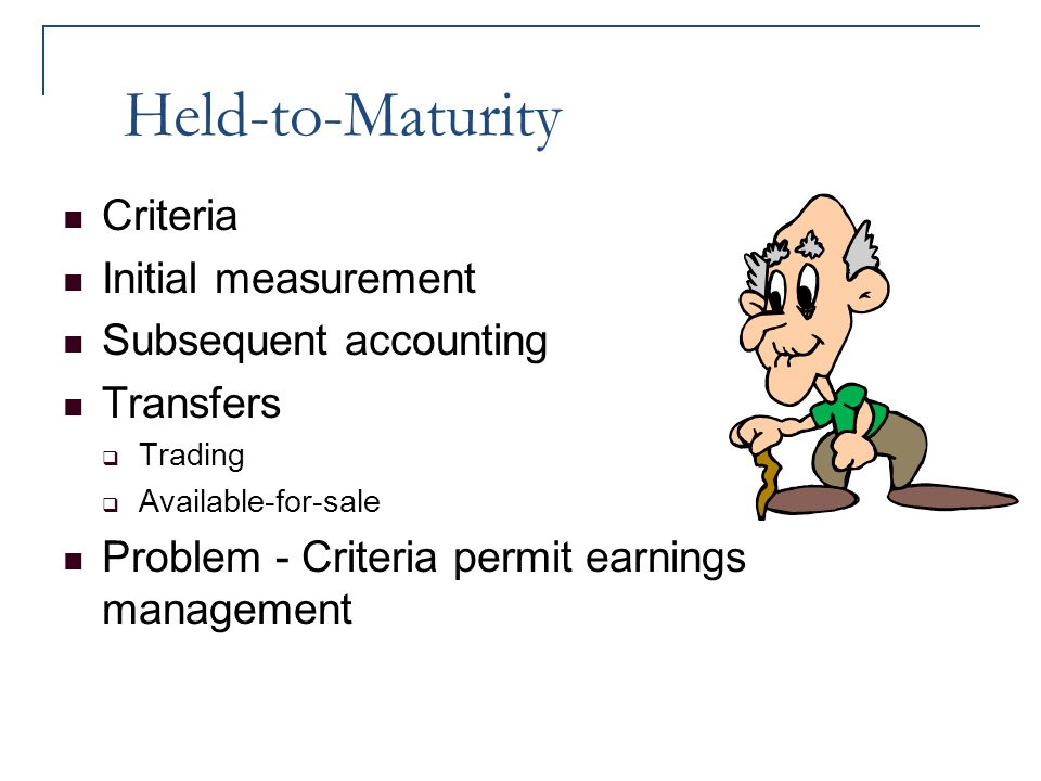 Held-to-Maturity Criteria Initial measurement Subsequent accounting