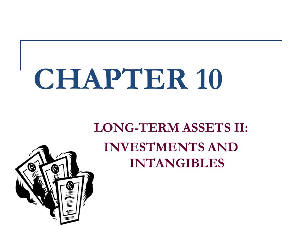 LONG-TERM ASSETS II: INVESTMENTS AND INTANGIBLES