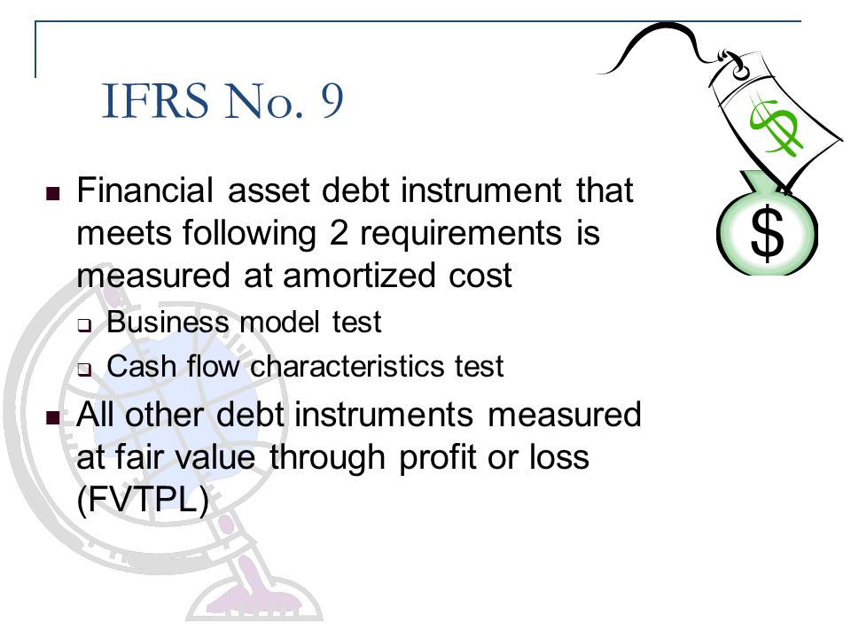 IFRS No. 9 Financial asset debt instrument that meets following 2 requirements is measured at amortized cost.