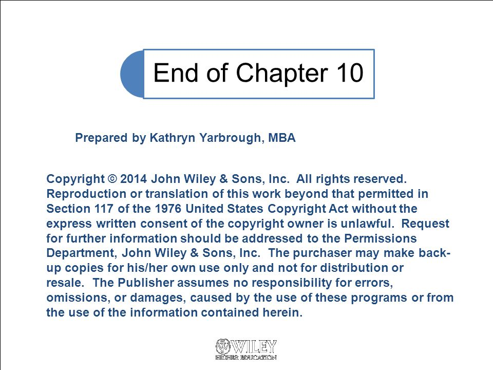 End of Chapter 10 Prepared by Kathryn Yarbrough, MBA