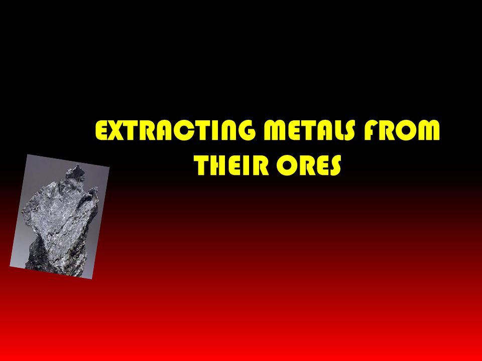 EXTRACTING METALS FROM THEIR ORES