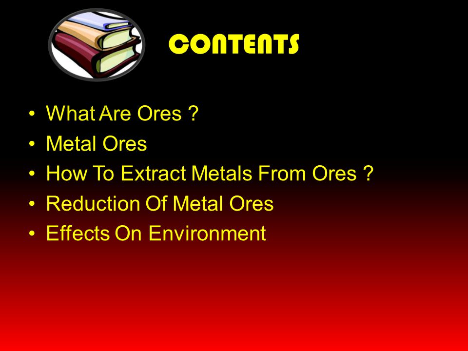 CONTENTS What Are Ores Metal Ores How To Extract Metals From Ores