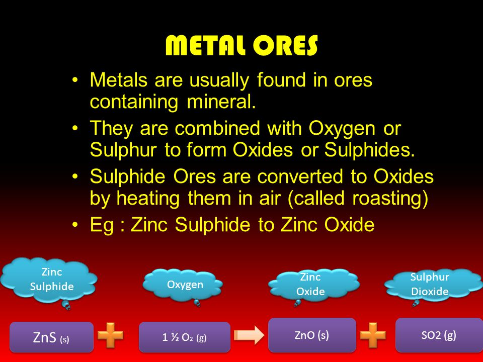 METAL ORES Metals are usually found in ores containing mineral.