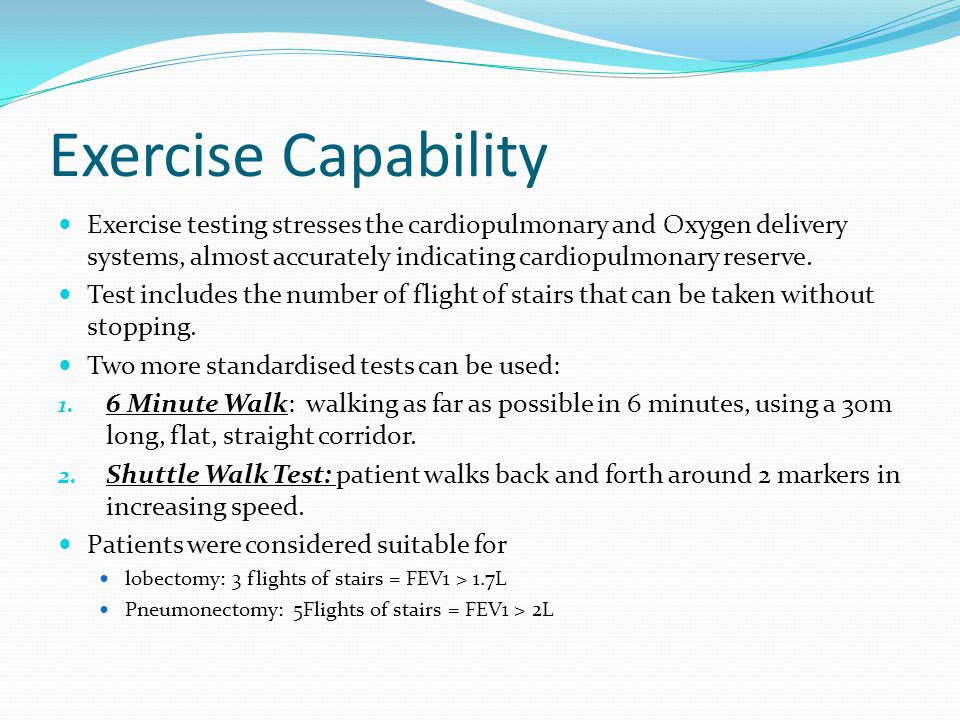 Exercise Capability Exercise testing stresses the cardiopulmonary and Oxygen delivery systems, almost accurately indicating cardiopulmonary reserve.