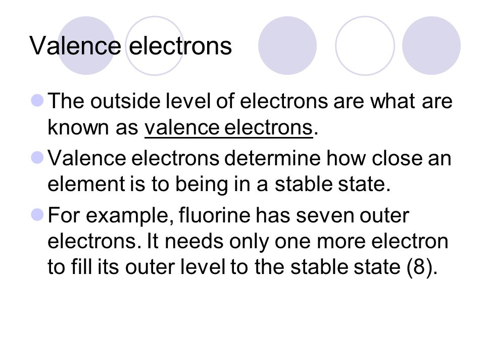 Valence electrons The outside level of electrons are what are known as valence electrons.
