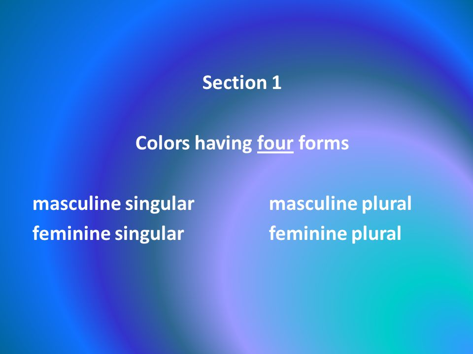 Section 1 Colors having four forms masculine singular masculine plural feminine singular feminine plural