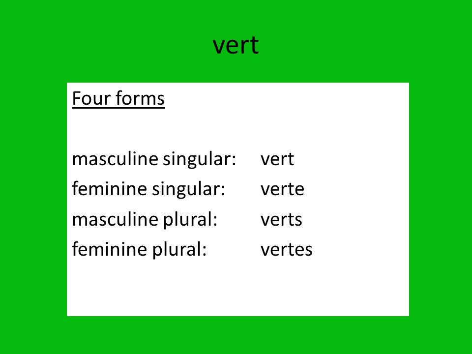 vert Four forms masculine singular: vert feminine singular: verte masculine plural: verts feminine plural: vertes