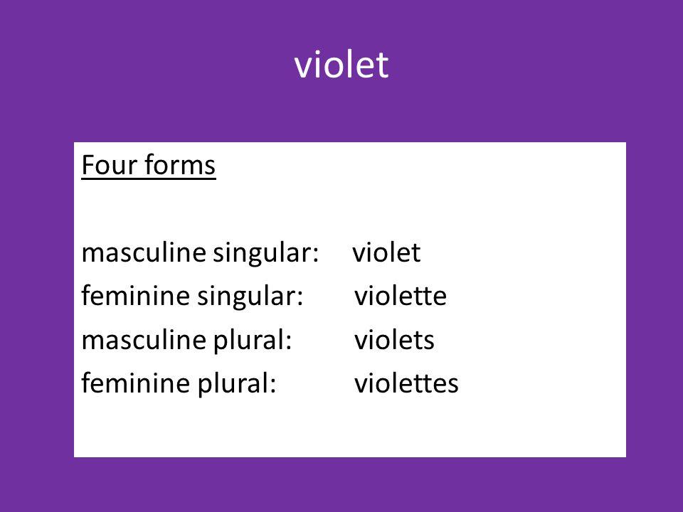 violet Four forms masculine singular: violet feminine singular: violette masculine plural: violets feminine plural: violettes