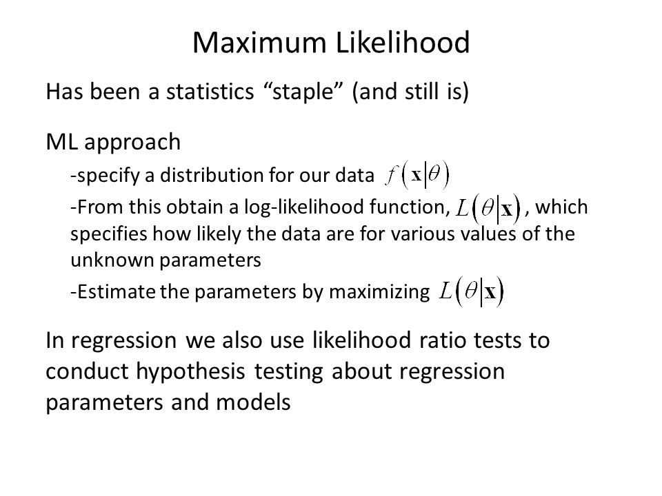 Maximum Likelihood Has been a statistics staple (and still is)