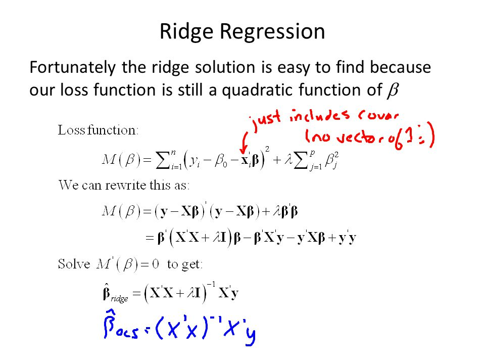 Ridge Regression Fortunately the ridge solution is easy to find because our loss function is still a quadratic function of b.